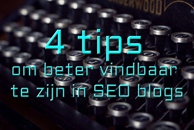 4 tips om beter vindbaar te zijn in SEO blogs