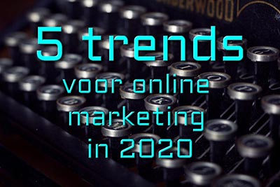 5 Trends Voor Online Marketing In 2020